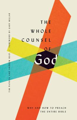 Image for The Whole Counsel of God: Why and How to Preach the Entire Bible