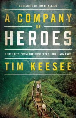 Image for A Company of Heroes: Portraits from the Gospel's Global Advance