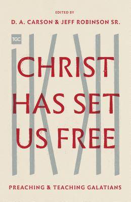 Image for Christ Has Set Us Free: Preaching and Teaching Galatians (Gospel Coalition)