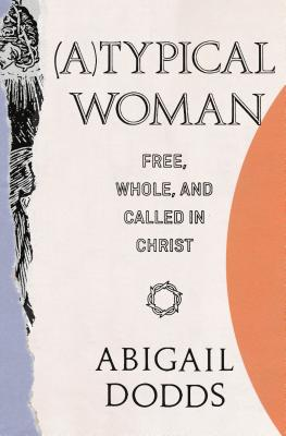 Image for (A)Typical Woman: Free, Whole, and Called in Christ