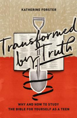 Image for Transformed by Truth: Why and How to Study the Bible for Yourself As a Teen
