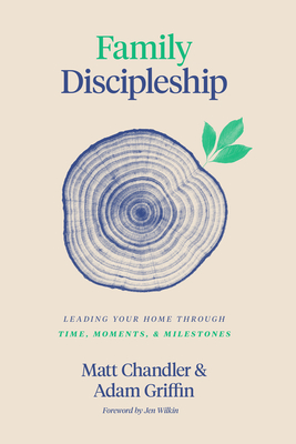 Image for Family Discipleship: Leading Your Home through Time, Moments, and Milestones