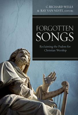 Forgotten Songs: Reclaiming the Psalms for Christian Worship, C. Richard Wells, ed.