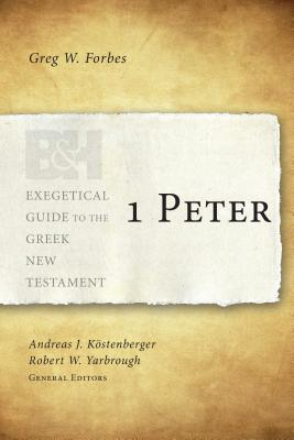 1 Peter (Exegetical Guide to the Greek New Testament), Greg Forbes