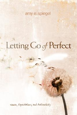 Image for Letting Go of Perfect: Women, Expectations, and Authenticity