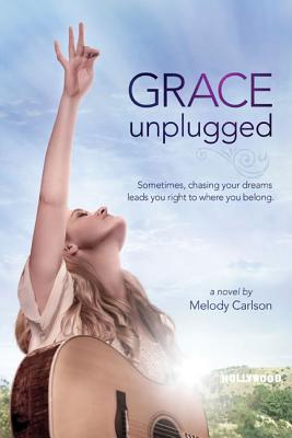 Image for Grace Unplugged: Sometimes, Chasing Your Dreams Leads You Right to Where You Belong