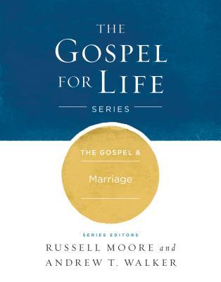 The Gospel & Marriage (Gospel For Life), Russell D. Moore,Andrew T. Walker