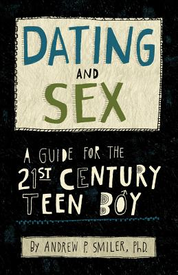 Image for Dating and Sex: A Guide for the 21st Century Teen Boy