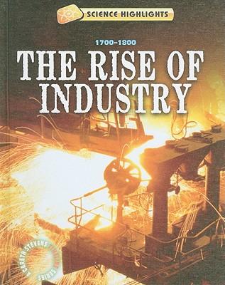 The Rise of Industry: 1700-1800 (Science Highlights: A Gareth Stevens Timeline), Samuels, Charlie