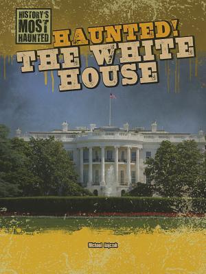 Haunted! the White House (History's Most Haunted (Gareth Stevens)), Rajczak, Michael