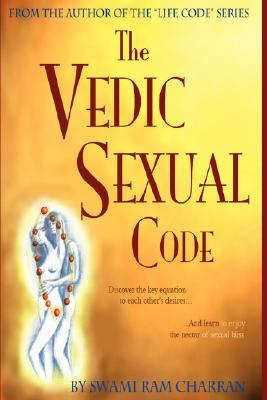 Vedic Sexual Code: Enjoy a Complete and Fulfilling Relationship with Your Lover, Charran, Swami Ram