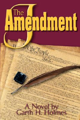 "The ""J"" Amendment: A Novel, Holmes, Garth"