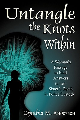 Image for Untangle the Knots Within: A Woman's Passage to Find Answers to her Sister's Death in Police Custody