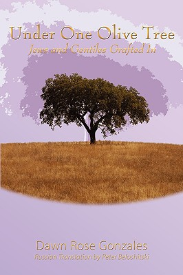 Under One Olive Tree: Jews and Gentiles Grafted In, Dawn Rose Gonzales