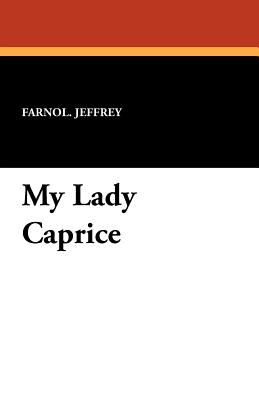 My Lady Caprice, Farnol. Jeffrey