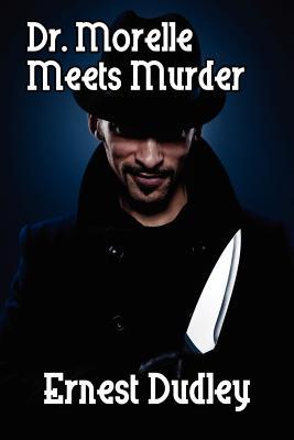 Dr. Morelle Meets Murder: Classic Crime Stories, Dudley, Ernest
