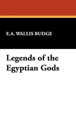 Legends of the Egyptian Gods, Budge, E.A. Wallis