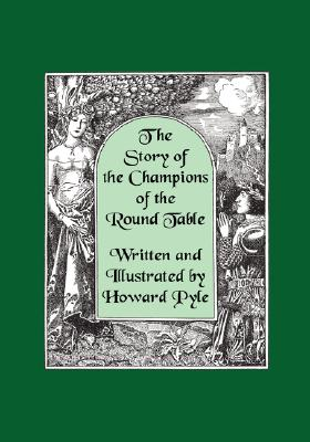 The Story of the Champions of the Round Table [Illustrated by Howard Pyle], Pyle, Howard