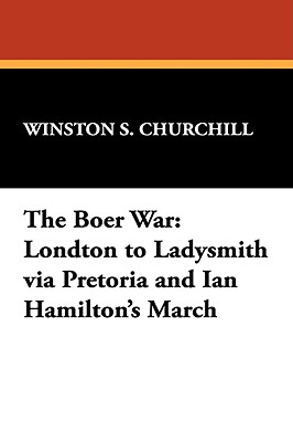 Image for The Boer War: London to Ladysmith Via Pretoria and Ian Hamilton's March
