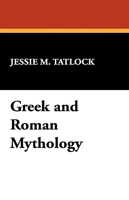 Greek and Roman Mythology, Tatlock, Jessie M.
