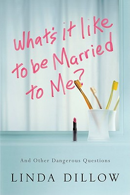 Image for What's It Like to Be Married to Me?: And Other Dangerous Questions