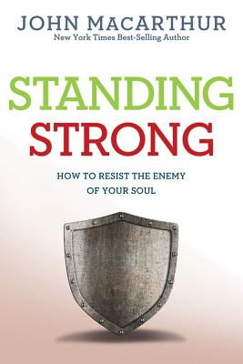 Standing Strong: How to Resist the Enemy of Your Soul (John Macarthur Study), John MacArthur  Jr.