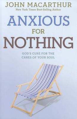 Image for Anxious for Nothing: God's Cure for the Cares of Your Soul (John Macarthur Study)