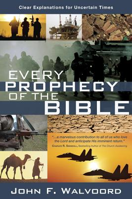 Image for Every Prophecy of the Bible: Clear Explanations for Uncertain Times