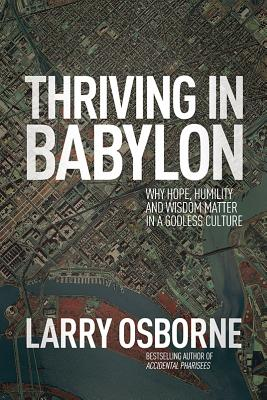 """Image for """"Thriving in Babylon: Why Hope, Humility, and Wisdom Matter in a Godless Culture"""""""