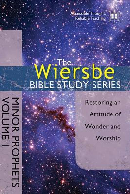 Image for The Wiersbe Bible Study Series: Minor Prophets Vol. 1: Restoring an Attitude of Wonder and Worship