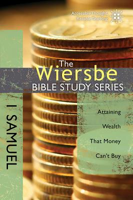 Image for The Wiersbe Bible Study Series: 1 Samuel: Attaining Wealth That Money Can't Buy