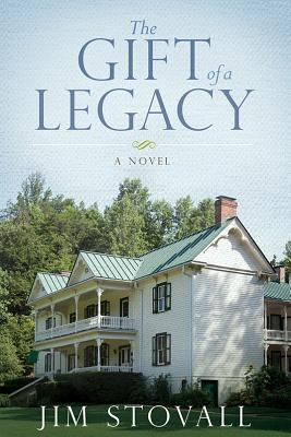 The Gift of a Legacy: A Novel, Stovall, Jim