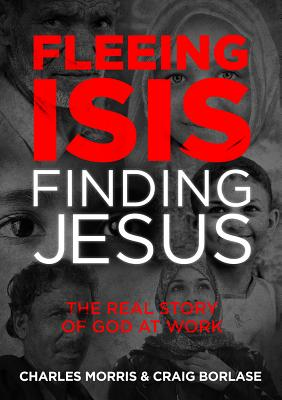"Image for ""Fleeing ISIS, Finding Jesus: The Real Story of God at Work"""