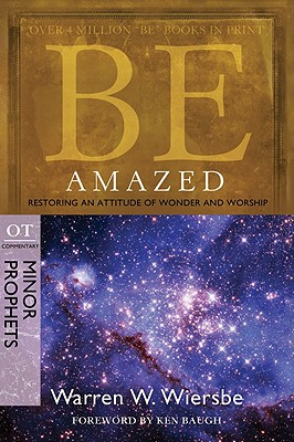 Image for Be Amazed (Minor Prophets): Restoring an Attitude of Wonder and Worship (The BE Series Commentary)