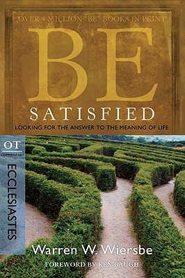 Image for Be Satisfied (Ecclesiastes): Looking for the Answer to the Meaning of Life (The BE Series Commentary)