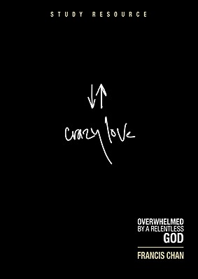 Image for Crazy Love: Overwhelmed by a Relentless God: Study Resource