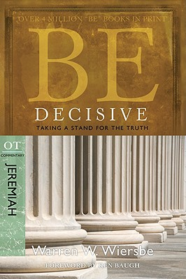 Image for Be Decisive (Jeremiah): Taking a Stand for the Truth (The BE Series Commentary)