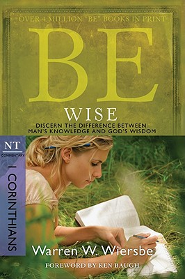 Image for Be Wise (1 Corinthians): Discern the Difference Between Man's Knowledge and God's Wisdom (The BE Series Commentary)