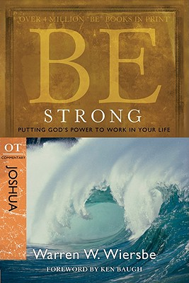 Image for Be Strong (Joshua): Putting God's Power to Work in Your Life (The BE Series Commentary)