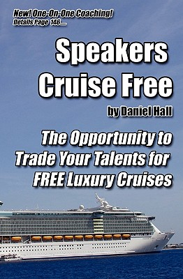 Speakers Cruise Free: The Opportunity To Trade Your Talents For Free Luxury Cruises, Hall, Daniel