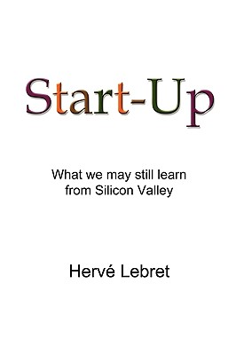 Start-Up: What We May Still Learn From Silicon Valley, Lebret, Herve
