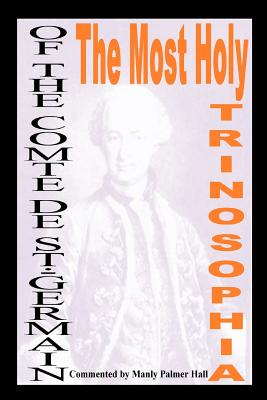 The Most Holy Trinosophia: With Introductory Material And Commentary By Manly Hall, The Comte De St.-Germain