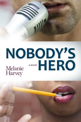 Nobody's Hero: a novel, Harvey, Melanie