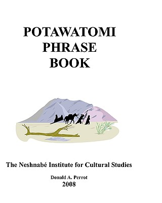 Potawatomi Phrase Book (North American Indian Languages Edition), Perrot, Donald A.