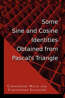Some Sine and Cosine Identities Obtained from Pascal's Triangle, Christopher White; Christopher Schwaner