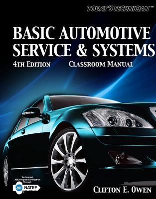 Today's Technician: Basic Automotive Service and Systems, Classroom Manual, Clifton E. Owen (Author)