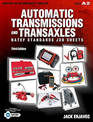 Automatic Transmissions and Transaxles NATEF Standards Job Sheets Area A2 3rd Edition, Jack Erjavec (Author)