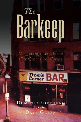 The Barkeep: Memoirs of a Long Island City, Queens, Bar Owner, Fortugno, Dominic; Green, Dave