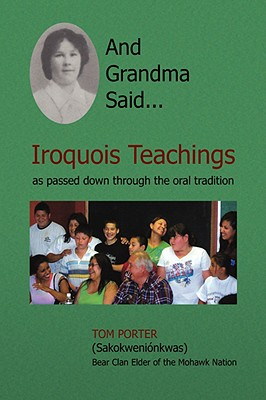 And Grandma Said... Iroquois Teachings: as passed down through the oral Tradition, Tom Porter