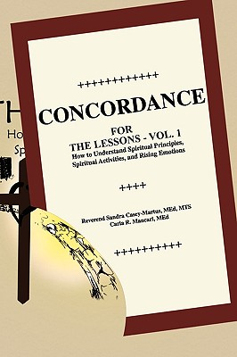 Concordance: The Lessons - How to Understand Spiritual Principles, Spiritual Activities, and Rising Emotions, Mancari, Carla R.; Casey-Martus, Reverend Sandra